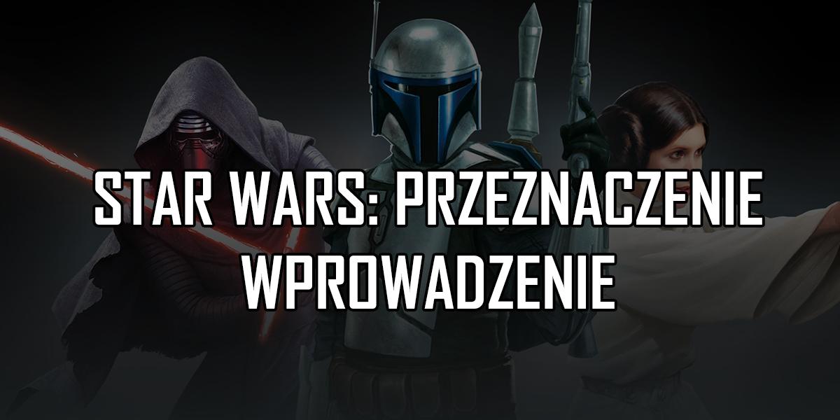 Star Wars: Przeznaczenie – wprowadzenie