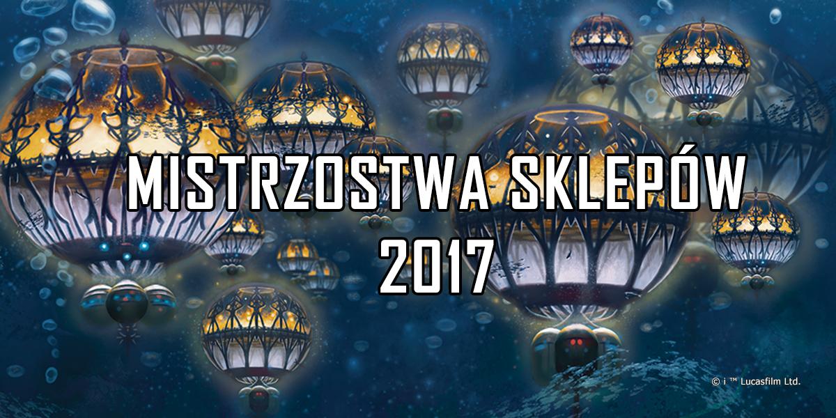 Mistrzostwa Sklepów 2017 oraz Puchar Galakty sezon 2